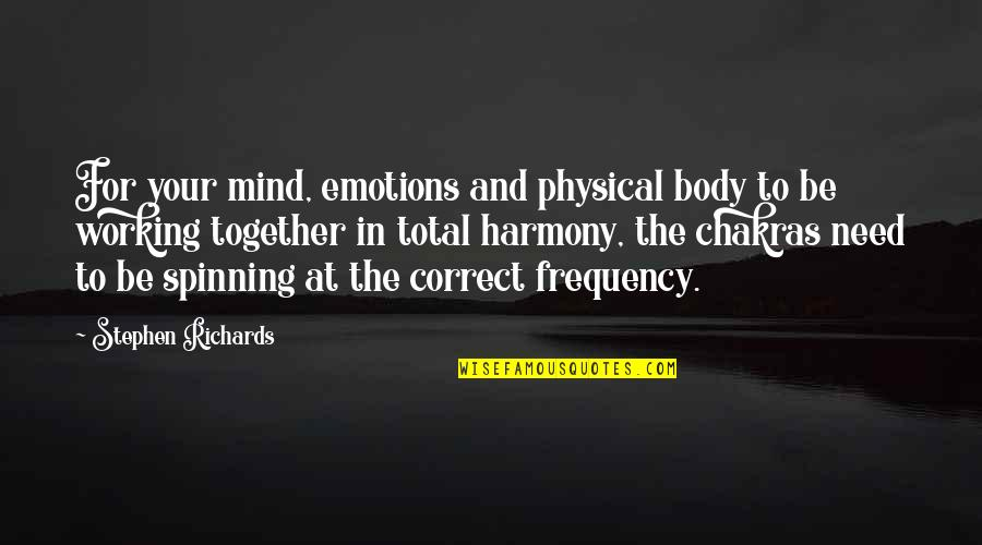 Total Quotes By Stephen Richards: For your mind, emotions and physical body to