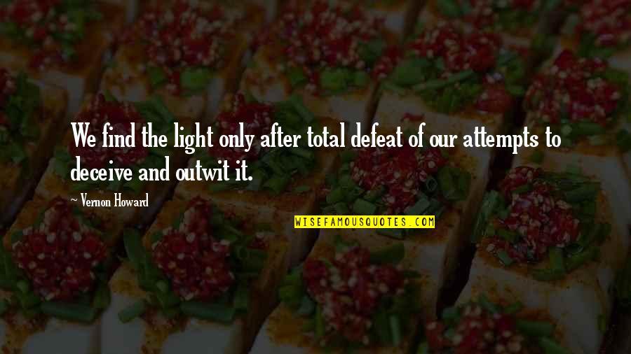 Total Quotes By Vernon Howard: We find the light only after total defeat