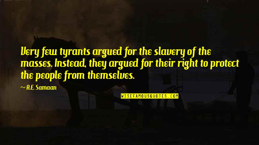 Totalitarian's Quotes By A.E. Samaan: Very few tyrants argued for the slavery of
