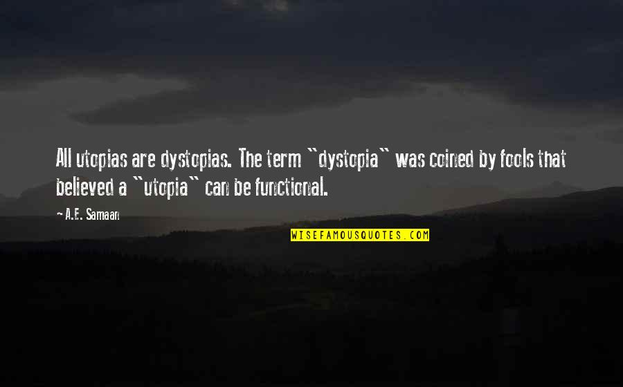 """Totalitarian's Quotes By A.E. Samaan: All utopias are dystopias. The term """"dystopia"""" was"""