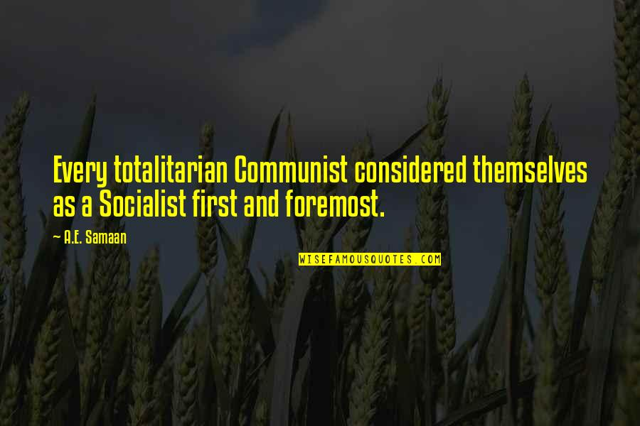 Totalitarian's Quotes By A.E. Samaan: Every totalitarian Communist considered themselves as a Socialist