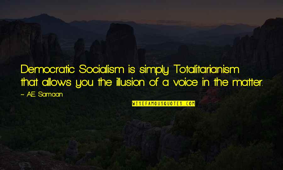 Totalitarian's Quotes By A.E. Samaan: Democratic Socialism is simply Totalitarianism that allows you