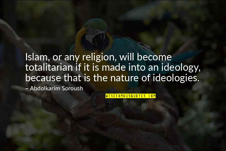 Totalitarian's Quotes By Abdolkarim Soroush: Islam, or any religion, will become totalitarian if