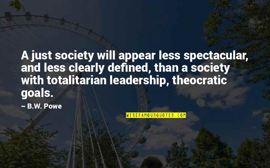 Totalitarian's Quotes By B.W. Powe: A just society will appear less spectacular, and