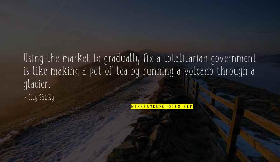 Totalitarian's Quotes By Clay Shirky: Using the market to gradually fix a totalitarian