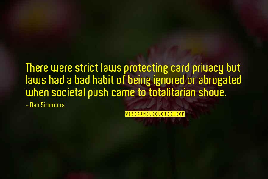 Totalitarian's Quotes By Dan Simmons: There were strict laws protecting card privacy but