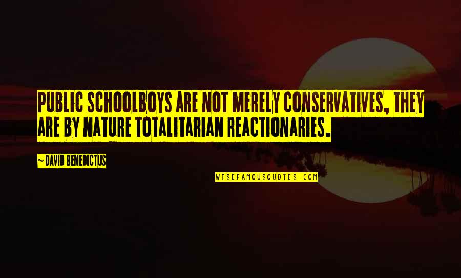 Totalitarian's Quotes By David Benedictus: Public schoolboys are not merely conservatives, they are