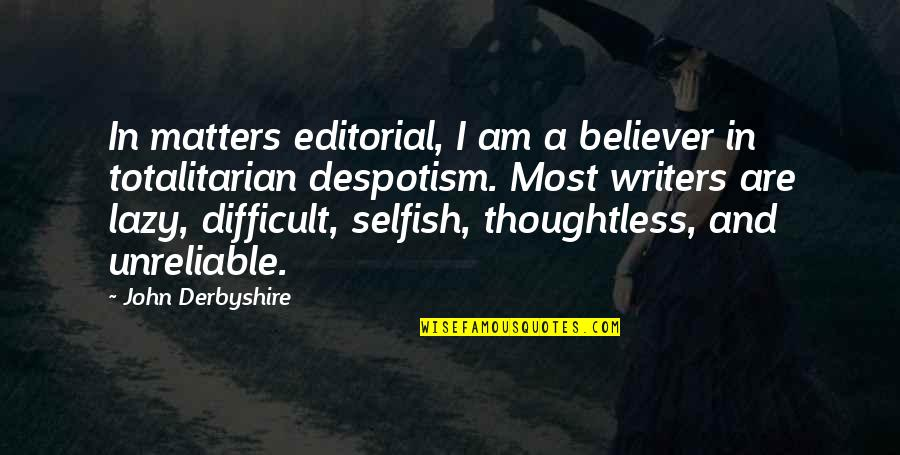 Totalitarian's Quotes By John Derbyshire: In matters editorial, I am a believer in