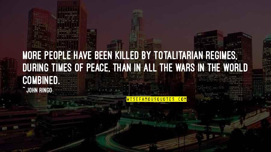 Totalitarian's Quotes By John Ringo: More people have been killed by totalitarian regimes,