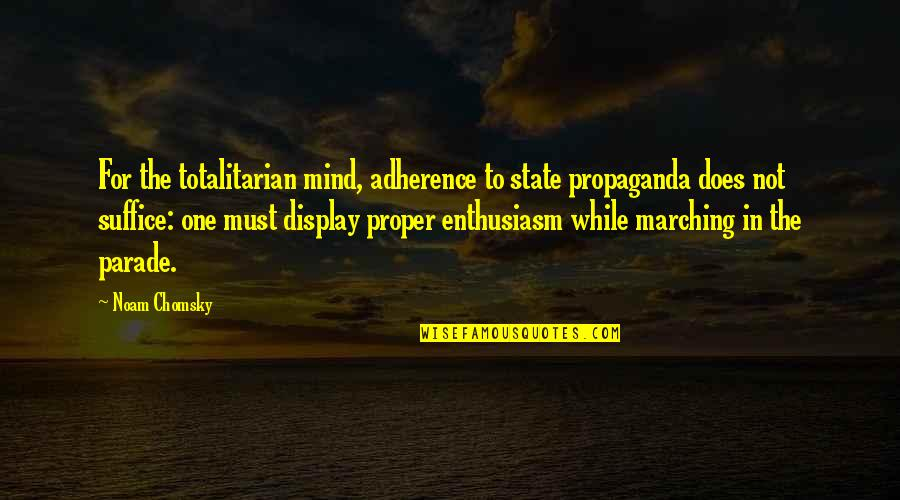 Totalitarian's Quotes By Noam Chomsky: For the totalitarian mind, adherence to state propaganda
