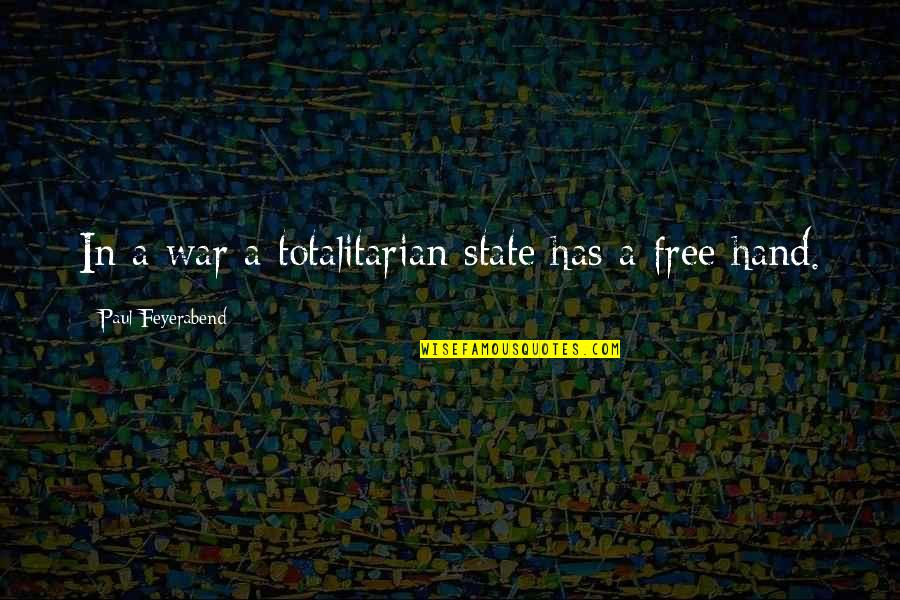 Totalitarian's Quotes By Paul Feyerabend: In a war a totalitarian state has a