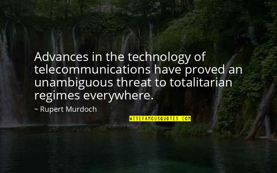 Totalitarian's Quotes By Rupert Murdoch: Advances in the technology of telecommunications have proved