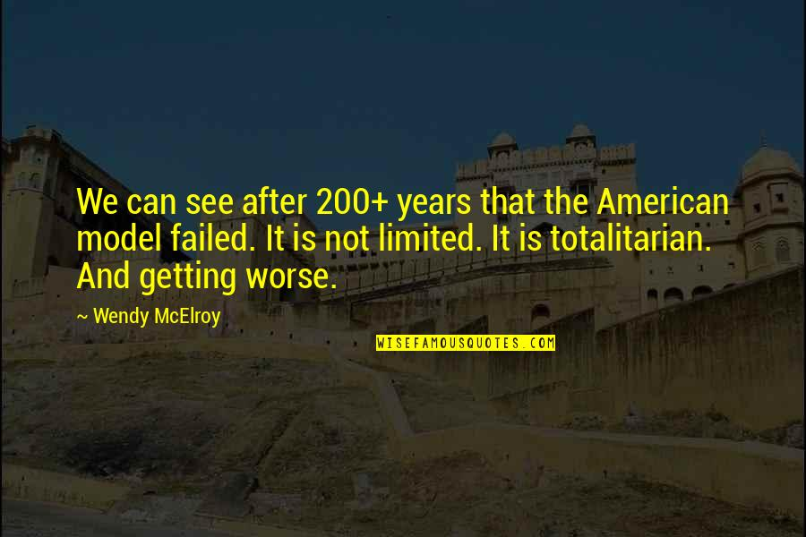 Totalitarian's Quotes By Wendy McElroy: We can see after 200+ years that the