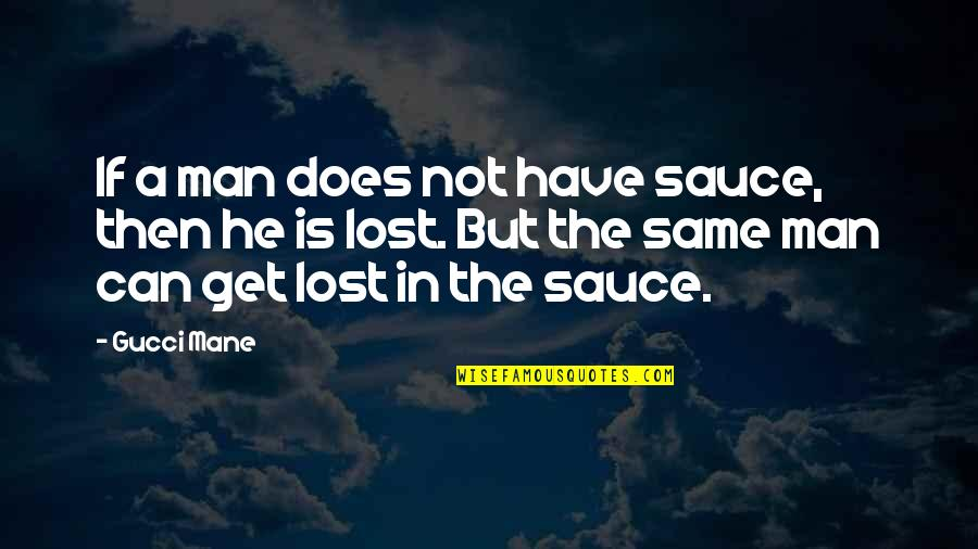 Totalling Quotes By Gucci Mane: If a man does not have sauce, then