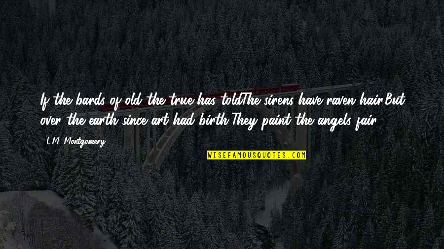 Totalling Quotes By L.M. Montgomery: If the bards of old the true has