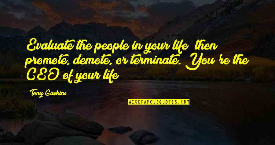 Totalling Quotes By Tony Gaskins: Evaluate the people in your life; then promote,