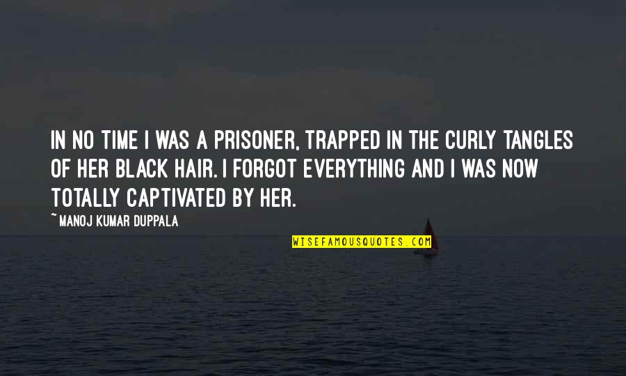 Totally Captivated Quotes By Manoj Kumar Duppala: In no time I was a prisoner, trapped