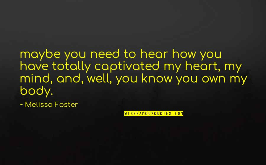 Totally Captivated Quotes By Melissa Foster: maybe you need to hear how you have