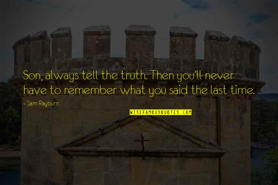 Totally Captivated Quotes By Sam Rayburn: Son, always tell the truth. Then you'll never