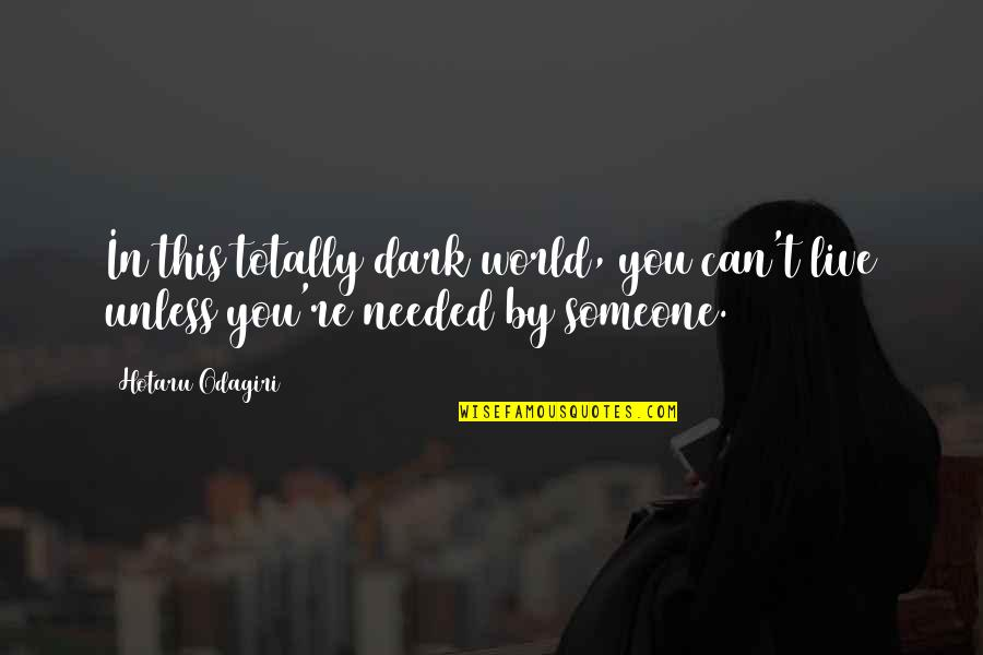 Totally Sad Quotes By Hotaru Odagiri: In this totally dark world, you can't live