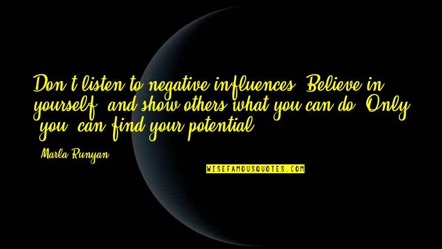 Totare Quotes By Marla Runyan: Don't listen to negative influences. Believe in yourself,