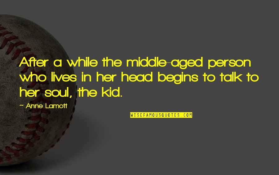 To'the Quotes By Anne Lamott: After a while the middle-aged person who lives