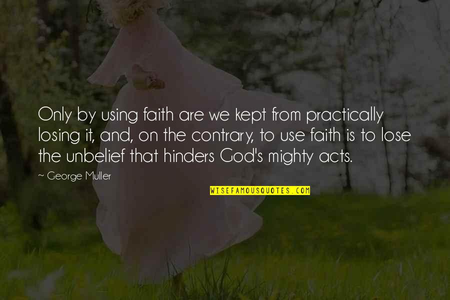 To'the Quotes By George Muller: Only by using faith are we kept from