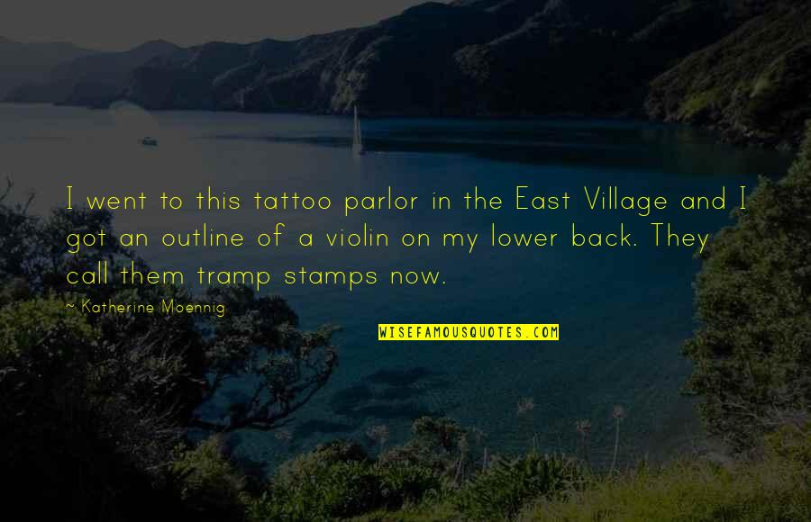 To'the Quotes By Katherine Moennig: I went to this tattoo parlor in the