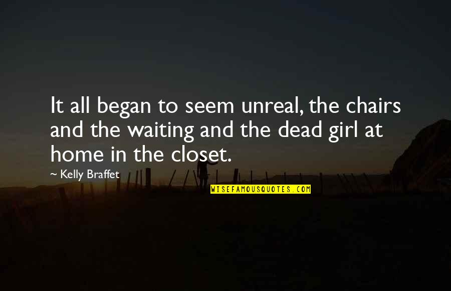 To'the Quotes By Kelly Braffet: It all began to seem unreal, the chairs
