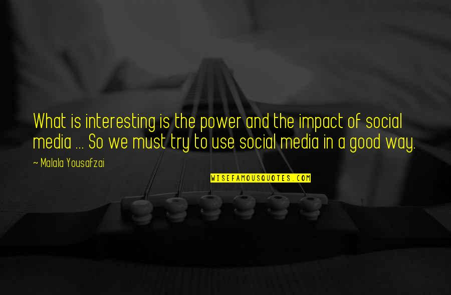 To'the Quotes By Malala Yousafzai: What is interesting is the power and the