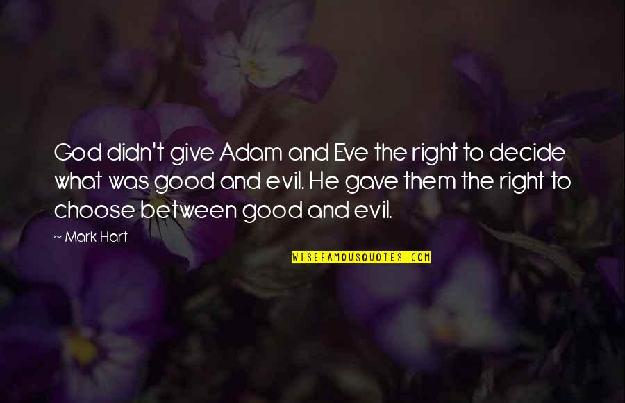 To'the Quotes By Mark Hart: God didn't give Adam and Eve the right