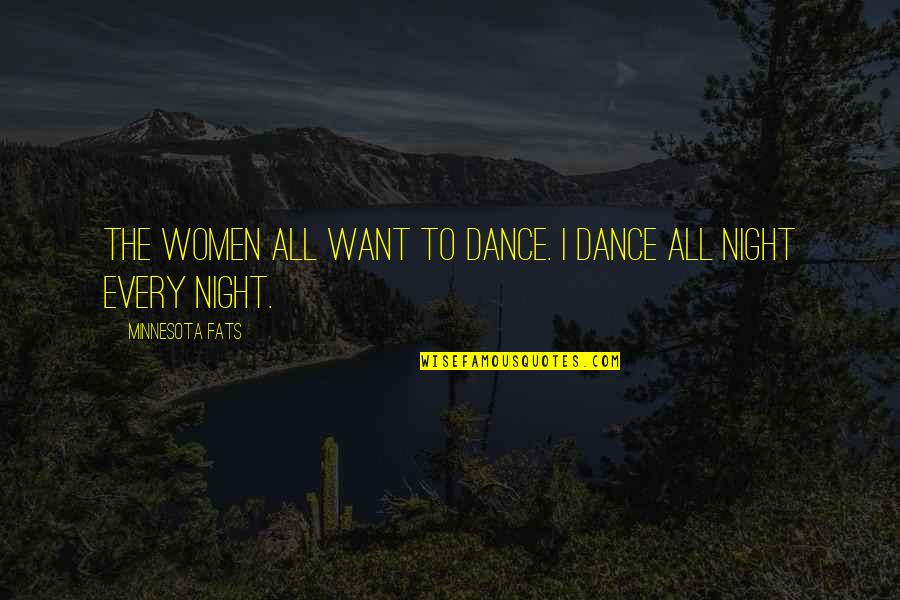 To'the Quotes By Minnesota Fats: The women all want to dance. I dance