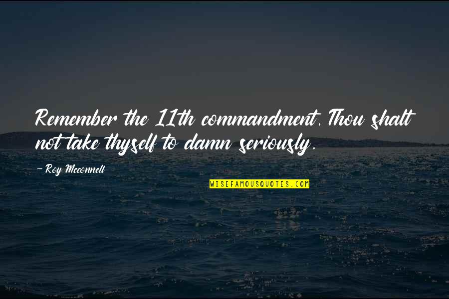 To'the Quotes By Roy Mcconnell: Remember the 11th commandment. Thou shalt not take