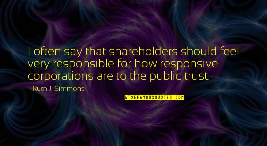To'the Quotes By Ruth J. Simmons: I often say that shareholders should feel very