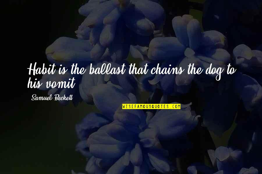 To'the Quotes By Samuel Beckett: Habit is the ballast that chains the dog