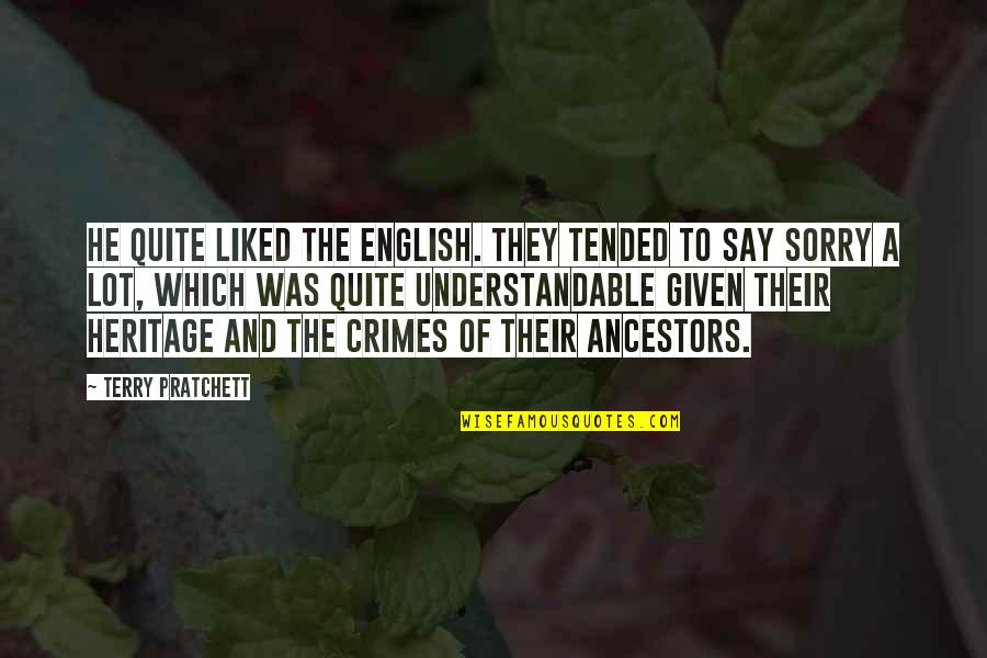 To'the Quotes By Terry Pratchett: He quite liked the English. They tended to