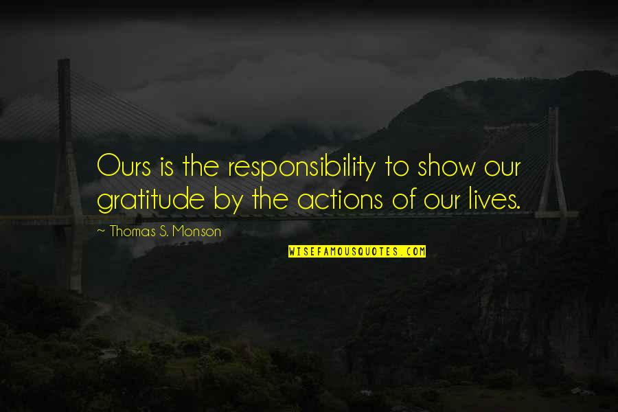 To'the Quotes By Thomas S. Monson: Ours is the responsibility to show our gratitude