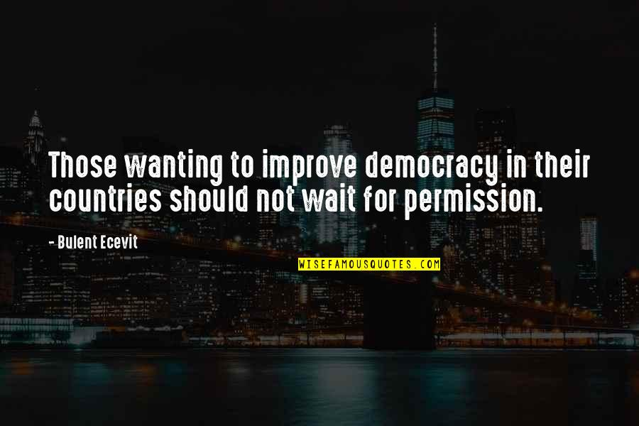 Tothero Quotes By Bulent Ecevit: Those wanting to improve democracy in their countries