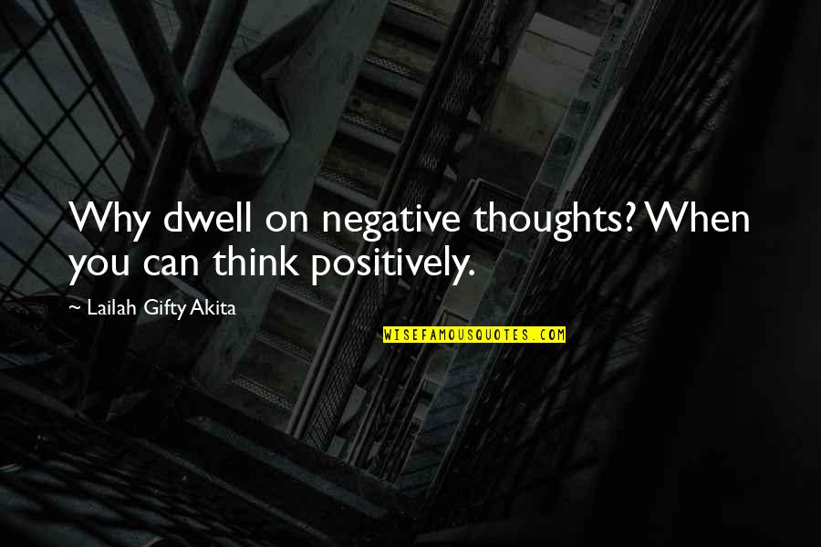 Tothero Quotes By Lailah Gifty Akita: Why dwell on negative thoughts? When you can