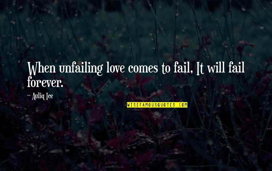 Tottered Quotes By Auliq Ice: When unfailing love comes to fail, It will