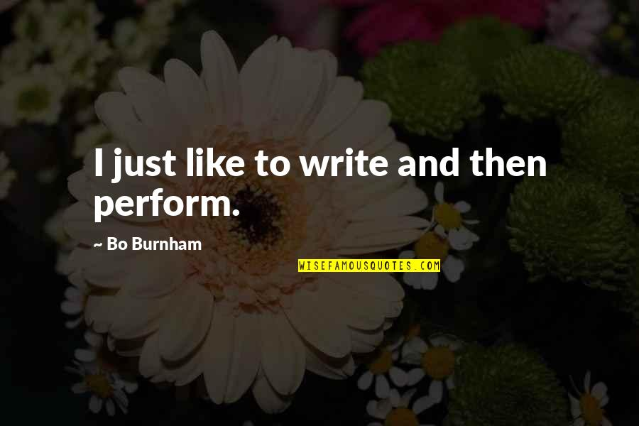 Tottered Quotes By Bo Burnham: I just like to write and then perform.