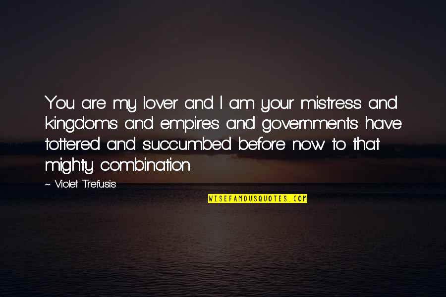 Tottered Quotes By Violet Trefusis: You are my lover and I am your
