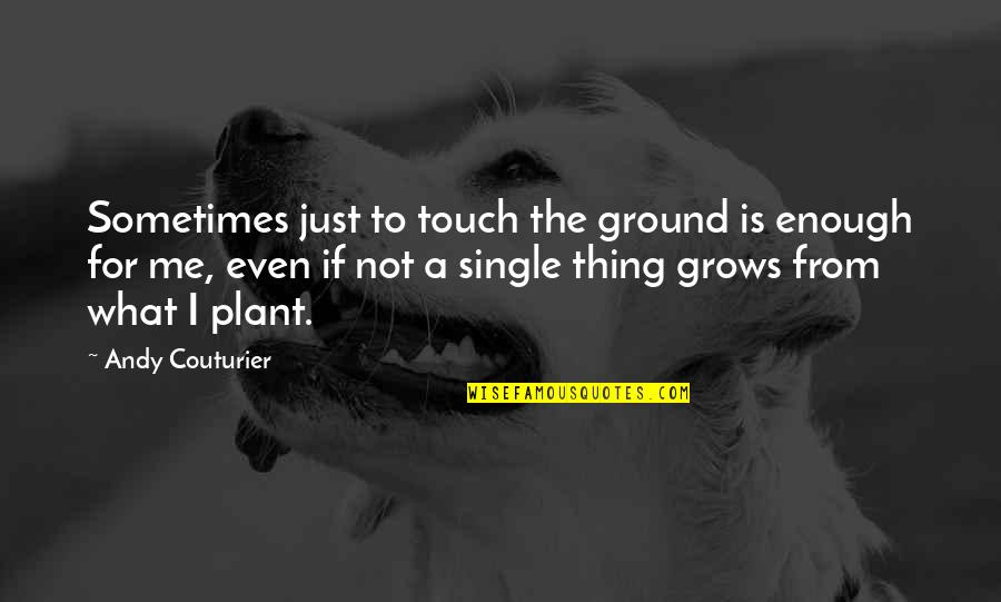 Touch Me Not Plant Quotes By Andy Couturier: Sometimes just to touch the ground is enough