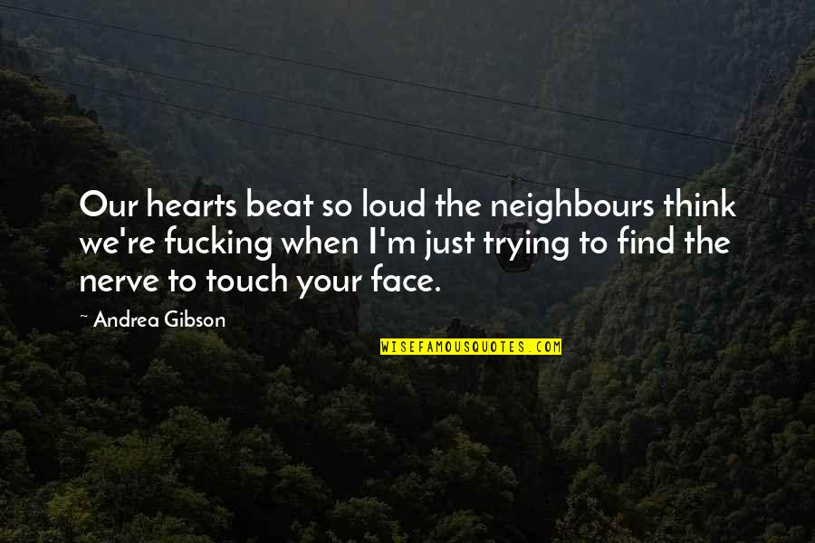 Touch My Face Quotes By Andrea Gibson: Our hearts beat so loud the neighbours think