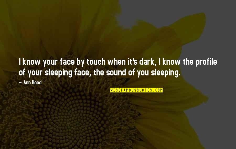 Touch My Face Quotes By Ann Hood: I know your face by touch when it's