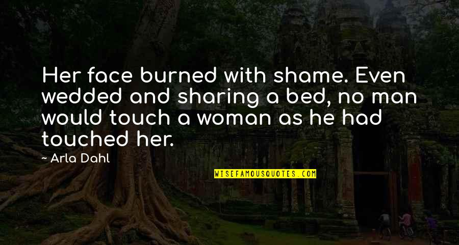 Touch My Face Quotes By Arla Dahl: Her face burned with shame. Even wedded and