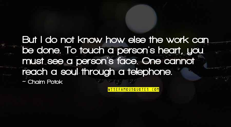 Touch My Face Quotes By Chaim Potok: But I do not know how else the