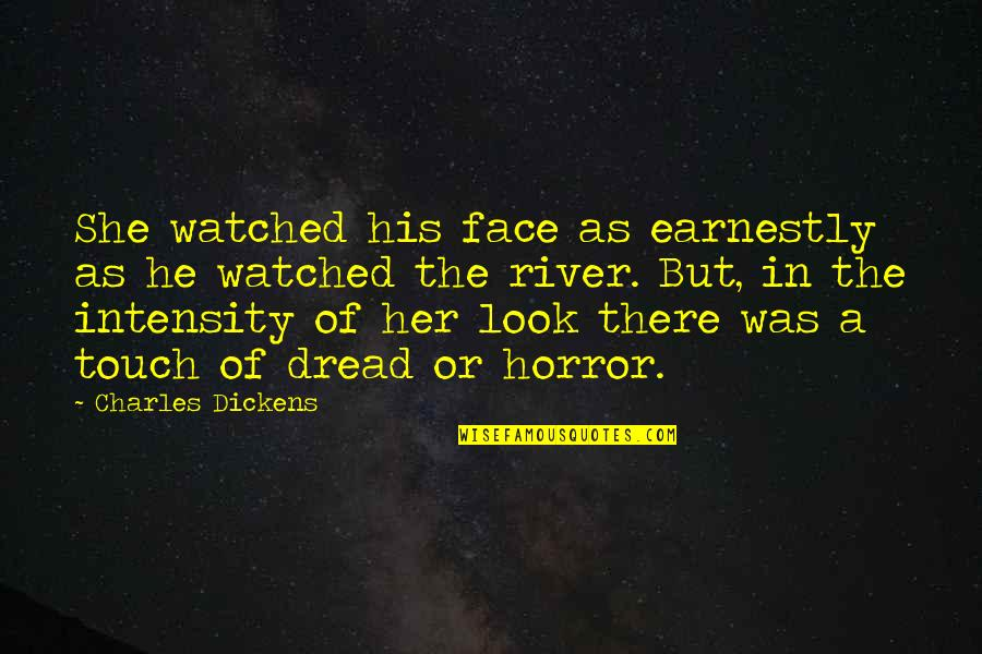 Touch My Face Quotes By Charles Dickens: She watched his face as earnestly as he