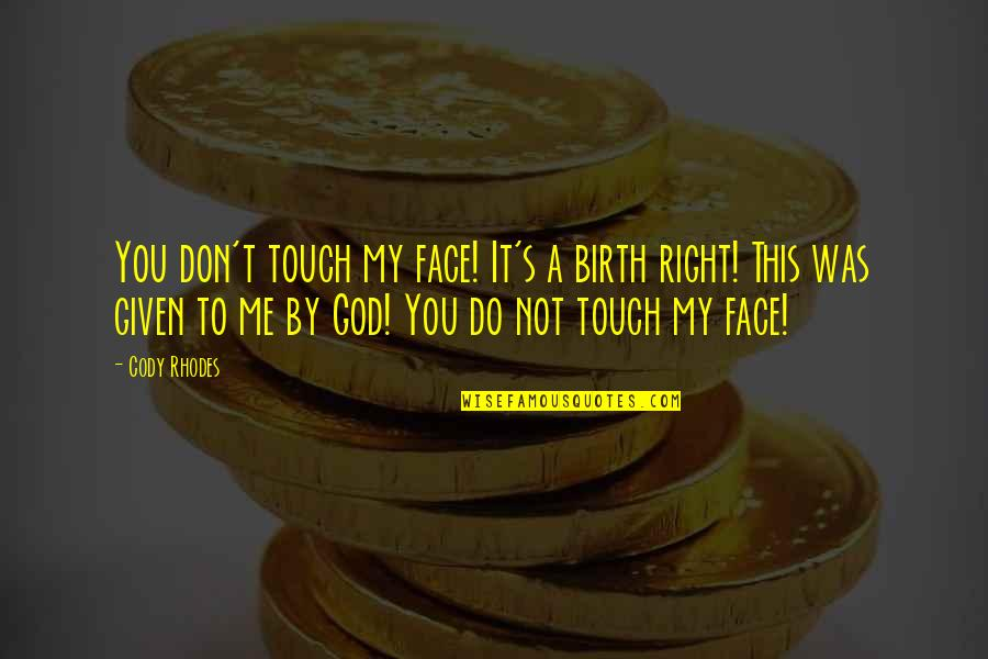 Touch My Face Quotes By Cody Rhodes: You don't touch my face! It's a birth