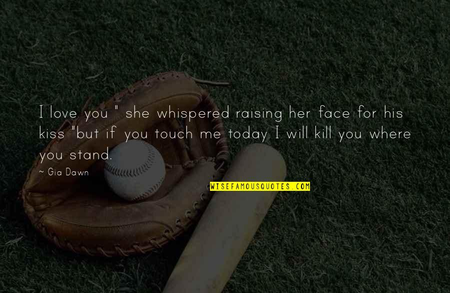 "Touch My Face Quotes By Gia Dawn: I love you "" she whispered raising her"